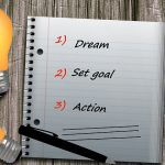 Dream- Set Goals- Action